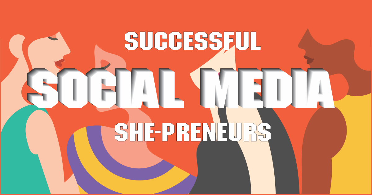 Meet the successful She-preneurs who are rocking the Social Media