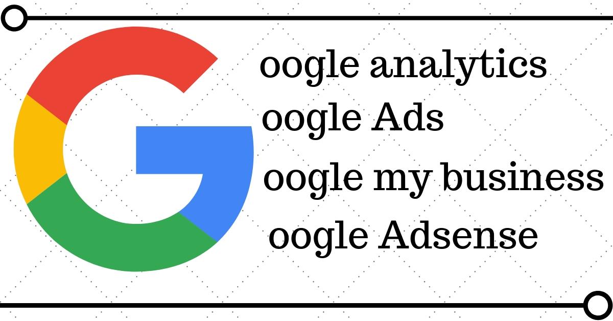 Google ads, google analytics, google my business. Google Adsense